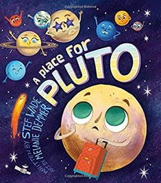 A Place for Pluto by Stef Wade, Melanie Demmer  Pluto's told he's not a planet anymore. Will he ever find his place in the solar system?  #STEM #space #planets #dwarfplanets #science