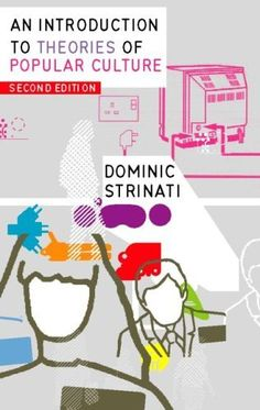 """""""An introduction to theories of popular culture (2nd ed)"""" by Dominic Strinati. First edition available in the SPS Library, classmark 38.3.STR.2"""