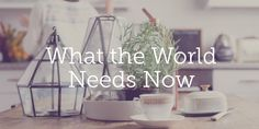 What the World Needs Now | True Woman