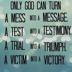 God can turn a mess into a message