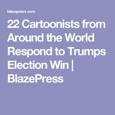 From US Election Trumps Win Dominates Front Pages Story By ABC - 22 cartoonists from around the world respond to trumps election win