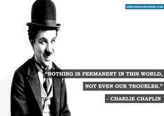 """Nothing is permanent in this world, not even our troubles"" - Charlie Chaplin #LifeQuote"