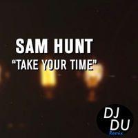 Take Your Time (DJ DU REMIX) - Sam Hunt by DJ DU on SoundCloud