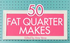 Special Giveaway: A Copy of 50 Fat Quarter Makes!