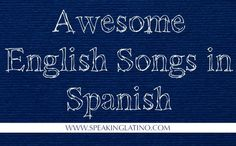 #Lists of English Songs in Spanish #Spanish #Songs #Covers via http://www.speakinglatino.com/singing-latino-12-popular-english-songs-in-spanish/