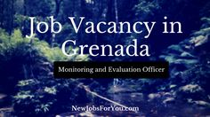 #Job Vacancy In #Grenada: Monitoring And Evaluation Officer  Support us to post more #jobs for you, #like, #comment and #share our posts.  http://newjobsforyou.com/job-vacancy-in-grenada-monitoring-and-evaluation-officer/