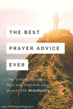 This simple piece of advice changed my prayer life forever.
