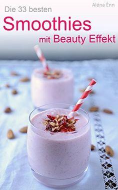 Die 33 besten Smoothies mit Beauty Effekt von Aléna Ènn, http://www.amazon.de/dp/B00VIEZB06/ref=cm_sw_r_pi_dp_kLKrvb0XBA8G8
