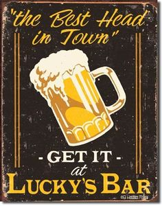 The Best Head In Town Get It At Lucky's Bar Tin Sign. Dress up your bar with some of our funny bar signs. Bar Vintage, Vintage Tin Signs, Retro Vintage, Vintage Stuff, Vintage Metal, Vintage Posters, Pub Signs, Beer Signs, Wall Signs