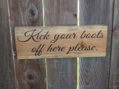 Kick Your Boots off Here Wood Sign / Made To Order / Rustic Home Decor on Etsy, $12.00