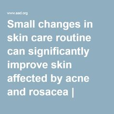 Small changes in skin care routine can significantly improve skin affected by acne and rosacea | American Academy of Dermatology
