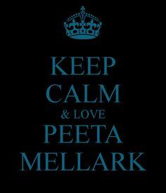Keep Calm & Love Peeta Mellark... Even though he has a stupid name.