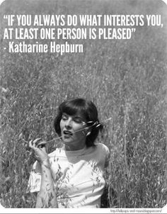 """""""If you always do what interests you, at least one person is pleased."""" - Katharine Hepburn = What interests me is travel! Life Quotes Love, Great Quotes, Inspirational Quotes, Motivational, Awesome Quotes, Words Quotes, Wise Words, Top Quotes, Album Vintage"""