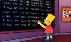A list of everything Bart Simpson has had to write on the chalk board in repetition.  HILARIOUS