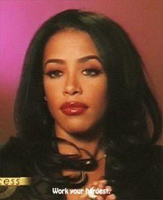 """Work your hardest"" - Aaliyah"
