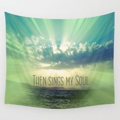 Then Sings My Soul Design...tapestries, home decor, pillows and more. #faith #home #quotes