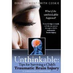 NEW BOOK - Unthinkable: Tips for Surviving a Child's Traumatic Brain Injury #BI Research #Brain Injury #Brain Injury Association of Virginia