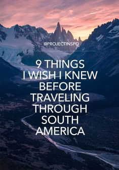 9 Things I Wish I Knew Before Traveling Through South America   #projectinspo   #travel