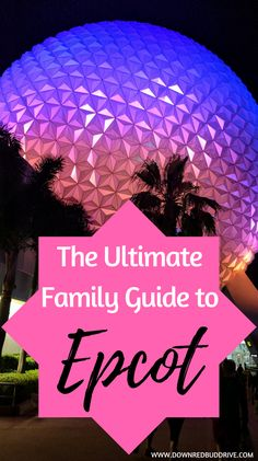 Ultimate Family Guide to Epcot | EPcot | Epcot Tips | Epcot with Babies | Epcot with Toddlers | Epcot with Kids | Epcot Insider Tips | Epcot Hacks | Walt Disney World | Disney World Tips | Disney World Hacks | Disney World Insider Tips | Florida Vacation Tips | Frugal Epcot | Epcot Cheap | What to Do at Epcot | Epcot Rides | Epcot World Showcase | Epcot Future World | Food at Epcot | Epcot Food |