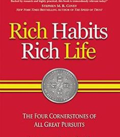 Rich Habits Rich Life: The Four Cornerstones Of All Great Pursuits PDF