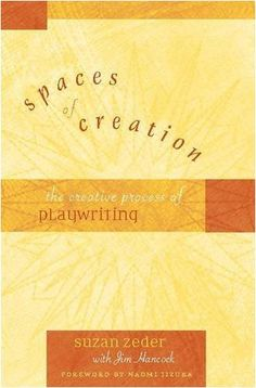 Spaces of Creation: The Creative Process of Playwriting by Suzan Zeder
