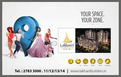 Your Space. Your Zone. Live it with La Riveria by Lakhani Builders. www.lakhanibuilders.in