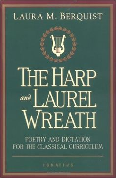 Amazon.com: The Harp and Laurel Wreath: Poetry and Dictation for the Classical Curriculum: Laura Berquist