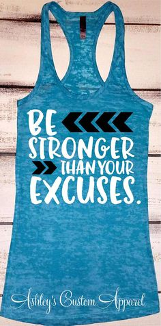 Be Stronger Than Your Excuses, Womens Workout Tank, Inspirational Shirts, Motivational Gym Shirt, Fitness Burnout, Work Out Tank Tops