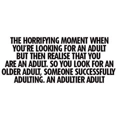Yes, sometimes I really hate adulting