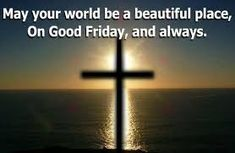 Best Good Friday Quotes and Sayings With Images 2020 Good Friday Bible Verses, Good Friday Quotes Jesus, Its Friday Quotes, Bible Verses Quotes, Jesus Quotes, Good Friday Message, Friday Messages, Good Friday Images, Happy Good Friday