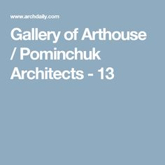 Gallery of Arthouse / Pominchuk Architects - 13