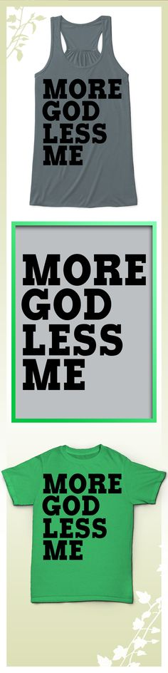 More God Less Me - Limited edition. Order 2 or more for friends/family & save on shipping! Makes a great gift!