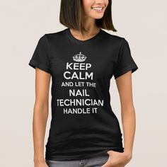 shirt with text: keep calm and let the nail technician handle it