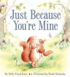 Just Because You're Mine  Sally Lloyd-Jones,  Frank Endersby (Illustrator)