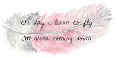 the day i learn to fly im never coming down Favorite Quotes, Best Quotes, Love Quotes, Inspirational Quotes, Dream Quotes, Awesome Quotes, Ep1 Cap Petite Enfance, Cool Words, Wise Words