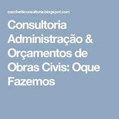 Consultoria  Administração & Orçamentos de Obras Civis: Oque Fazemos
