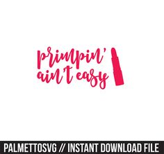 primpin aint easy svg, Cricut Cut Files, Silhouette Cut Files  This listing is for an INSTANT DOWNLOAD. You can easily create your own projects. Can