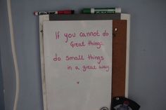 """If you cannot do great things, do small things in a great way"""