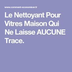 Le Nettoyant Pour Vitres Maison Qui Ne Laisse AUCUNE Trace. Window Cleaner, Interior Design Living Room, Cleaning Hacks, Sweet Home, Good Things, Homemade, How To Plan, Tips, Homemade Glass Cleaner