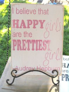 i believe that happy girls are the pretties girls - audrey