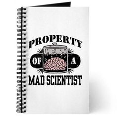 Property of a Mad Scientist Journal on CafePress.com