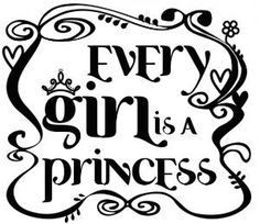 Every girl is a princess #projectinspired #princess by angela