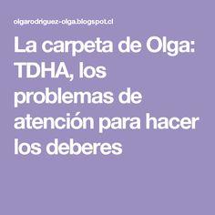 La carpeta de Olga: TDHA, los problemas de atención para hacer los deberes