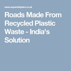 Roads Made From Recycled Plastic Waste - India's Solution