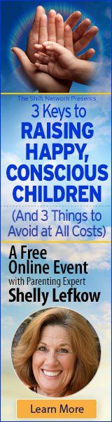 Free Online Event with Shelly Lefkoe...3 Keys to Raising happy Conscious CHildren...sponsored by our consciousness raising friends at The Shift Network. Click on image to register now.