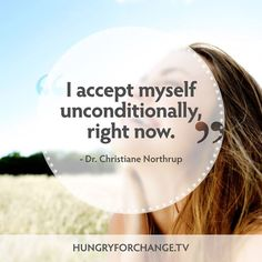 """""""I accept myself unconditionally right now."""" - Dr. Christiane Northrup from Hungry For Change www.hungryforchange.tv #affirmations"""