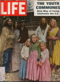 hippies living in communes; Need to bring back the communes now. An answer to the economic crisis. Life Magazine, Magazine Rack, Beatles, Life Cover, Hippie Culture, Hippie Love, 1970s Hippie, Haute Hippie, Hippie Chic