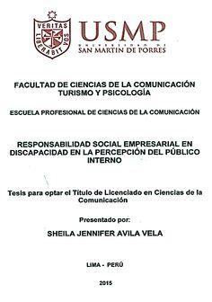 Título: Responsabilidad Social Empresarial en discapacidad en la percepción del público interno  / Autora: Ávila, Sheila / Ubicación: Biblioteca FCCTP - USMP 4to piso / Código: T/305.90816/A958/2015.