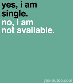 Single? Yes . Available ? No. Mot right now.