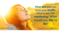 Daily Reflection August 28 What distracts you from your truth? What is your life manifesting? What would you like to do?